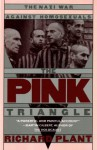 The Pink Triangle: The Nazi War Against Homosexuals - Richard Plant