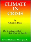 Climate in Crisis: The Greenhouse Effect and What We Can Do - Albert K. Bates, Al Gore, Al K. Gore