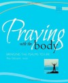 Praying With the Body: Bringing the Psalms to Life (Active Prayer Series) - Roy DeLeon, Thomas Ryan
