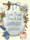 Little Things Mean a Lot: Creating Happy Memories with Your Grandchildren - Susan Newman