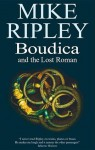 Boudica and the Lost Roman - Mike Ripley