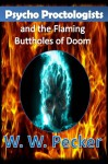 Psycho Proctologists and the Flaming Buttholes of Doom (Psycho Proctologists #1) - W.W. Pecker