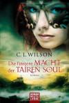 Die finstere Macht der Tairen Soul - C.L. Wilson, Britta Evert