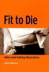 Fit to Die: Men and Eating Disorders - Anna Paterson