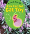 Grow Your Own Cat Toy - John Malam