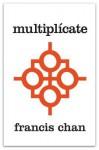 Multiplícate: Discípulos Haciendo Discípulos - Francis Chan, Mark Beuving