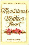 Meditations from a Mother's Heart: Daily Grace for Mothers - Pamela Kennedy