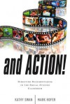 And Action!: Directing Documentaries in the Social Studies Classroom - Kathy Swan, Mark Hofer