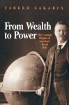 From Wealth to Power: The Unusual Origins of America's World Role - Fareed Zakaria