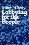 Lobbying For The People: The Political Behavior Of Public Interest Groups - Jeffrey M. Berry