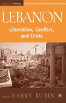 Lebanon: Liberation, Conflict, and Crisis - Barry Rubin