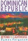 The Dominican Republic: Beyond the Lighthouse - James Ferguson