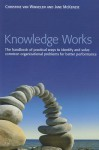 Knowledge Works: The Handbook of Practical Ways to Identify and Solve Common Organizational Problems for Better Performance - Christine van Winkelen, Jane McKenzie