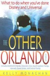 The Other Orlando: What to Do When You've Done Disney & Universal - Kelly Monaghan