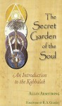 The Secret Garden of the Soul: An Introduction to the Kabbalah - Allan Armstrong, R.A. Gilbert