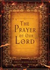 The Prayer Of Our Lord - Philip Graham Ryken