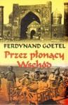 Przez płonący Wschód - Ferdynand Goetel