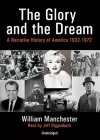 The Glory and the Dream: A Narrative History of America 1932-1972 - William Raymond Manchester