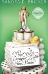 Always the Designer, Never the Bride - Sandra D. Bricker