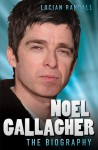 Noel Gallagher: The Biography - Lucian Randall