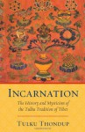 Incarnation: The History and Mysticism of the Tulku Tradition of Tibet - Tulku Thondup
