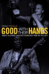 Good with Their Hands: Boxers, Bluesmen, and Other Characters from the Rust Belt - Carlo Rotella
