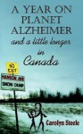 A Year on Planet Alzheimer: And a Little Longer in Canada - Carolyn Steele