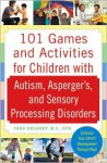 101 Games and Activities for Children With Autism, Asperger's and Sensory Processing Disorders - Tara Delaney