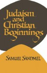 Judaism and Christian Beginnings - Samuel Sandmel