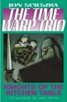 Knights of the Kitchen Table (The Time Warp Trio Series #1) - Jon Scieszka