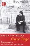 Gute Tage. Begegnungen mit Menschen und Orten - Roger Willemsen