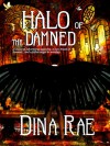 Halo of the Damned... - Dina Rae