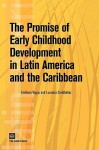 The Promise of Early Childhood Development in Latin America and the Caribbean - World Bank Group, Emiliana Vegas, Lucrecia Santibanez