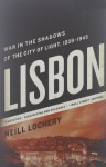 Lisbon: War in the Shadows of the City of Light: A World War II Story of Espionage, Intrigue, and Gold - Neill Lochery