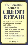 The Complete Guide To Credit Repair - Bill Kelly