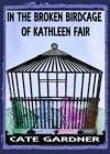 In the Broken Birdcage of Kathleen Fair - Cate Gardner