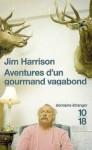 Aventures d'un gourmand vagabond - Jim Harrison