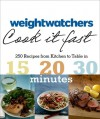 Weight Watchers Cook It Fast: 250 Recipes from Kitchen to Table in 15/20/30 Minutes - Weight Watchers