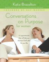 Conversations on Purpose for Women: 10 Appointments That Will Help You Discover God's Plan for Your Life - Katie Brazelton, Kay Warren