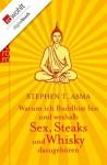 Warum ich Buddhist bin und weshalb Sex, Steaks und Whisky dazugehören (German Edition) - Stephen T. Asma, Barbara Imgrund