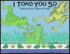 I Toad You So: Riddles about Frogs and Toads - Rick Walton, Ann Walton
