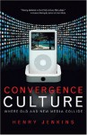 Convergence Culture: Where Old and New Media Collide - Henry Jenkins