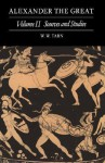 Alexander the Great: Volume 2, Sources and Studies - W.W. Tarn