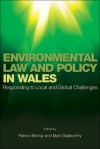 Environmental Law and Policy in Wales: Responding to Local and Global Challenges - Patrick Bishop, Mark Stallworthy