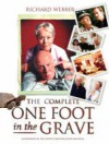 The Complete One Foot In The Grave - Richard Webber