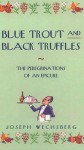 Blue Trout and Black Truffles: The Perigrinations of an Epicure - Joseph Wechsberg