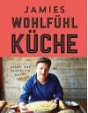 Jamies Wohlfühlküche: Essen, das glücklich macht - Jamie Oliver