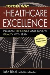 The Toyota Way to Healthcare Excellence: Increase Efficiency and Improve Quality with Lean (ACHE Management Series) - David Miller, John Black