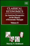 Classical Economics: An Austrian Perspective on the History of Economic Thought, Volume 2 - Murray N. Rothbard