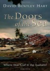 The Doors of the Sea: Where Was God in the Tsunami? - David Bentley Hart